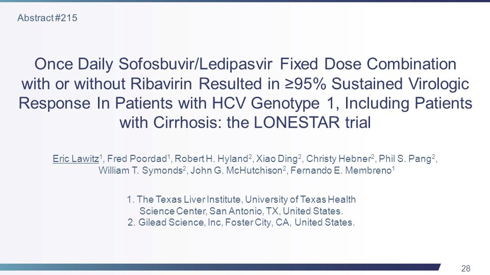 28 Once Daily Sofosbuvir/Ledipasvir Fixed Dose Combination with or without Ribavirin Resulted in ≥95% Sustained Virologic Response In Patients with HCV Genotype 1, Including Patients with Cirrhosis: the LONESTAR trial Eric Lawitz 1, Fred Poordad 1, Robert H.