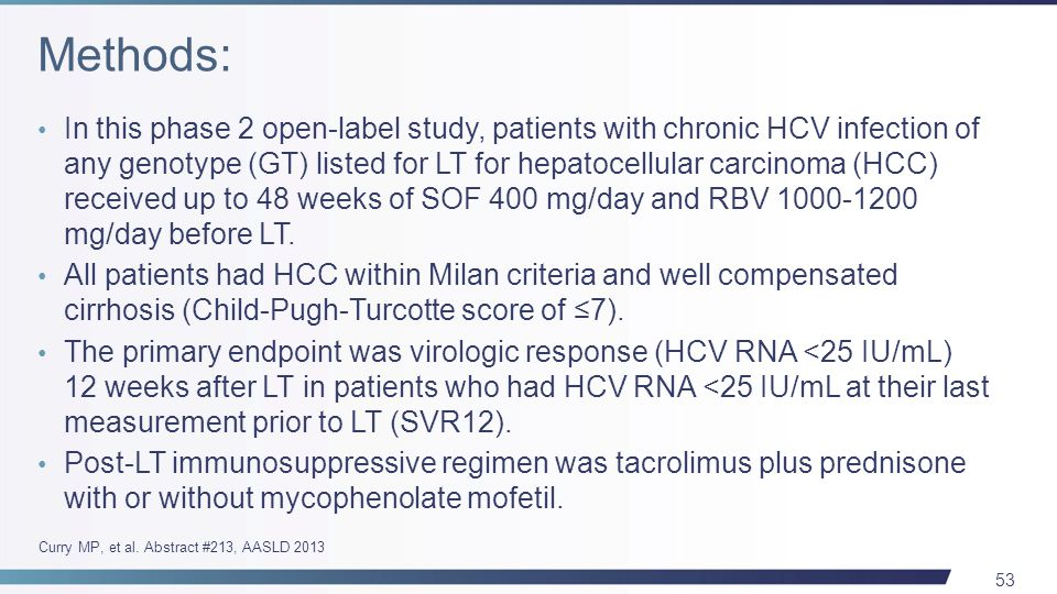 53 In this phase 2 open-label study, patients with chronic HCV infection of any genotype (GT) listed for LT for hepatocellular carcinoma (HCC) received up to 48 weeks of SOF 400 mg/day and RBV 1000-1200 mg/day before LT.