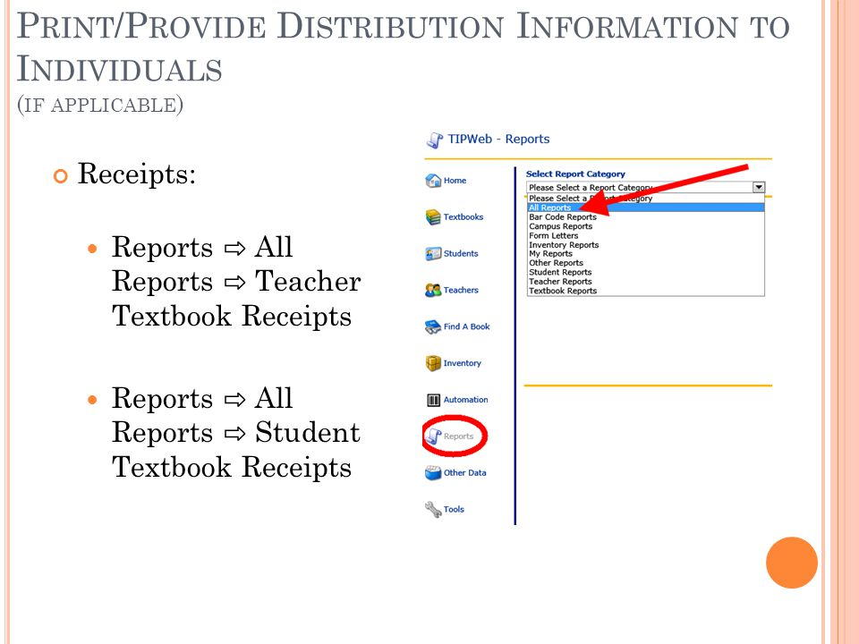 P RINT /P ROVIDE D ISTRIBUTION I NFORMATION TO I NDIVIDUALS ( IF APPLICABLE ) Receipts: Reports ⇨ All Reports ⇨ Teacher Textbook Receipts Reports ⇨ All Reports ⇨ Student Textbook Receipts