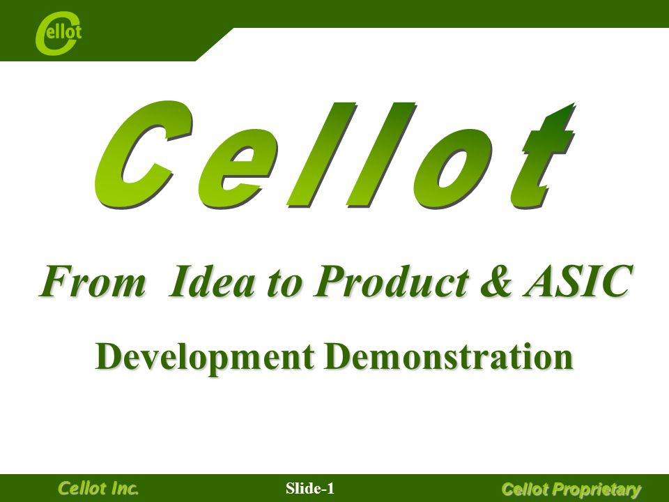 Cellot Proprietary Slide-0 Cellot Inc. The presentation was created with Microsoft PowerPoint 2003.