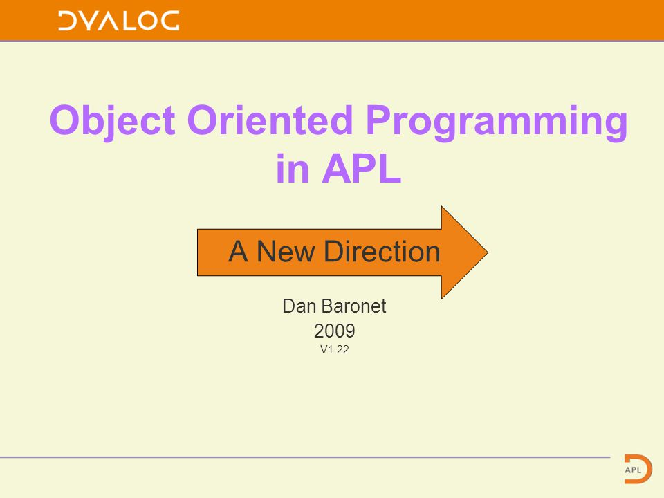 Object Oriented Programming in APL A New Direction Dan Baronet 2009 V1.22