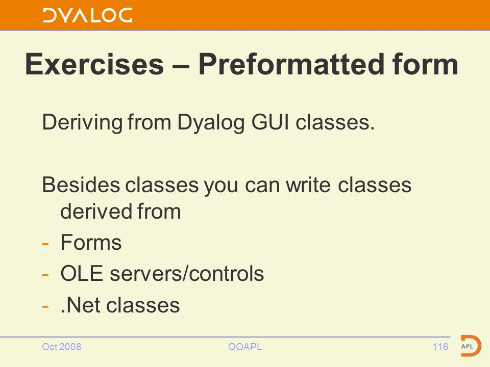 Oct 2008OOAPL116 Exercises – Preformatted form Deriving from Dyalog GUI classes.