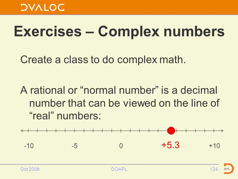 Oct 2008OOAPL124 Exercises – Complex numbers Create a class to do complex math.