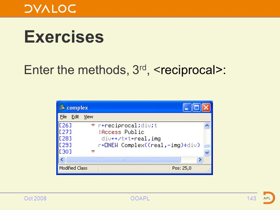 Oct 2008OOAPL143 Exercises Enter the methods, 3 rd, :