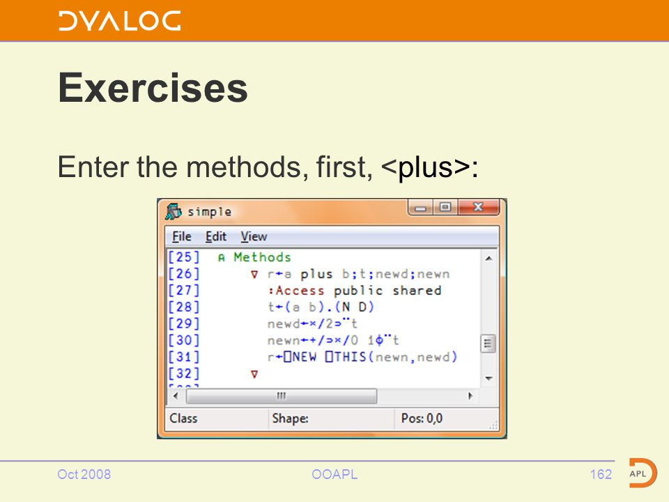 Oct 2008OOAPL162 Exercises Enter the methods, first, :