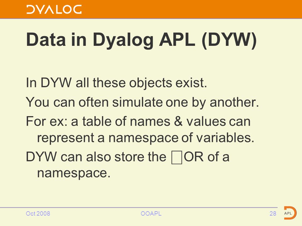 Oct 2008OOAPL28 Data in Dyalog APL (DYW) In DYW all these objects exist.