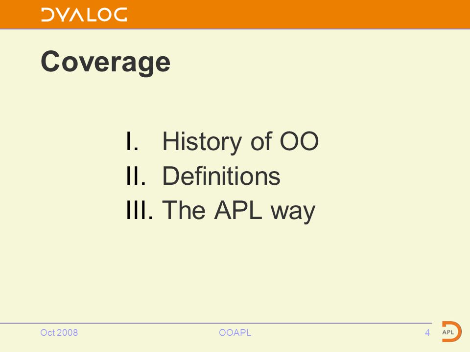 Oct 2008OOAPL4 Coverage I.History of OO II.Definitions III.The APL way