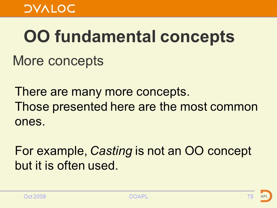 Oct 2008OOAPL75 OO fundamental concepts More concepts There are many more concepts.
