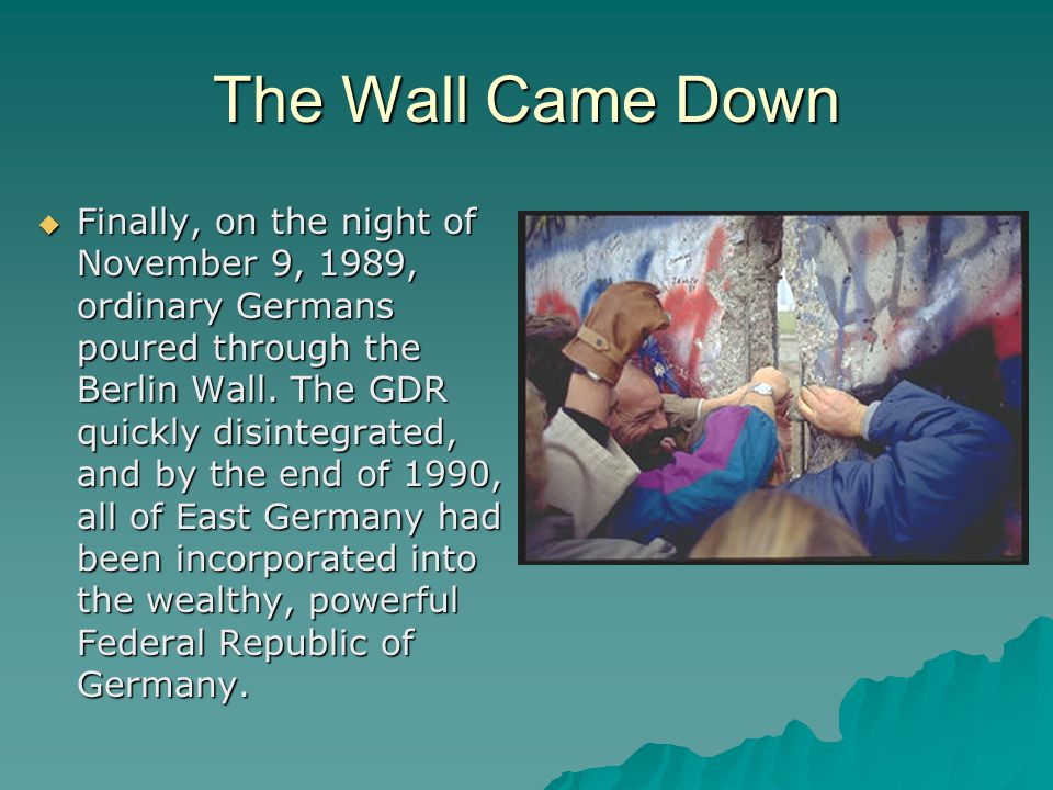 The Wall Came Down  Finally, on the night of November 9, 1989, ordinary Germans poured through the Berlin Wall.