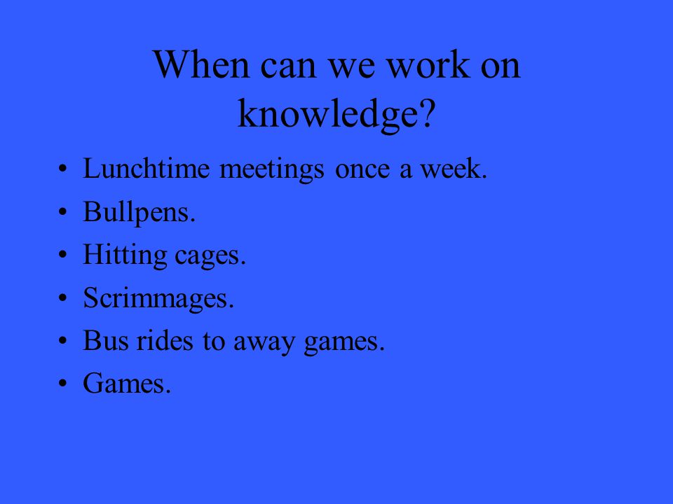 When can we work on knowledge. Lunchtime meetings once a week.