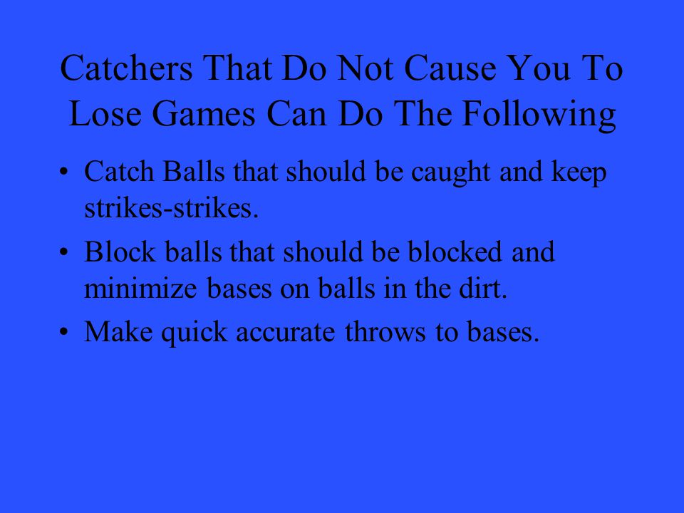 Catchers That Do Not Cause You To Lose Games Can Do The Following Catch Balls that should be caught and keep strikes-strikes.