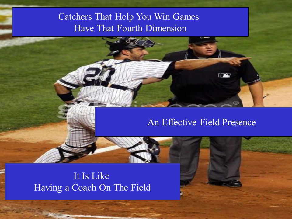 An Effective Field Presence It Is Like Having a Coach On The Field Catchers That Help You Win Games Have That Fourth Dimension