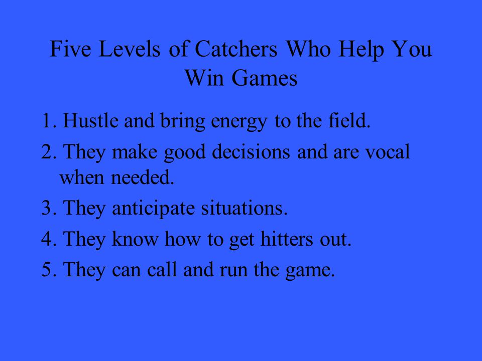 Five Levels of Catchers Who Help You Win Games 1. Hustle and bring energy to the field.