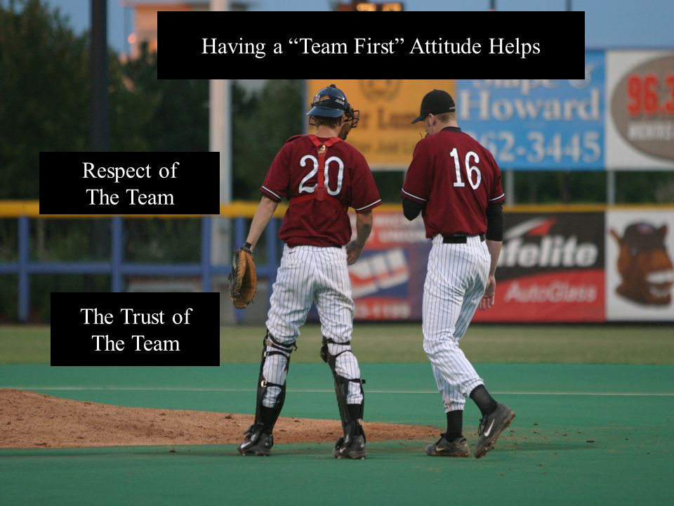Having a Team First Attitude Helps Respect of The Team The Trust of The Team