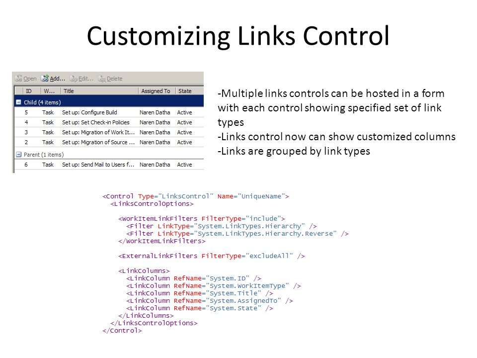 Customizing Links Control -Multiple links controls can be hosted in a form with each control showing specified set of link types -Links control now can show customized columns -Links are grouped by link types