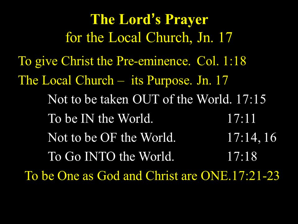 The Lord's Prayer for the Local Church, Jn. 17 To give Christ the Pre-eminence.Col.
