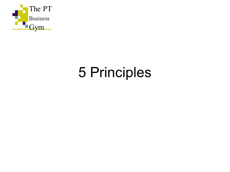 5 Principles The PT Business Gym