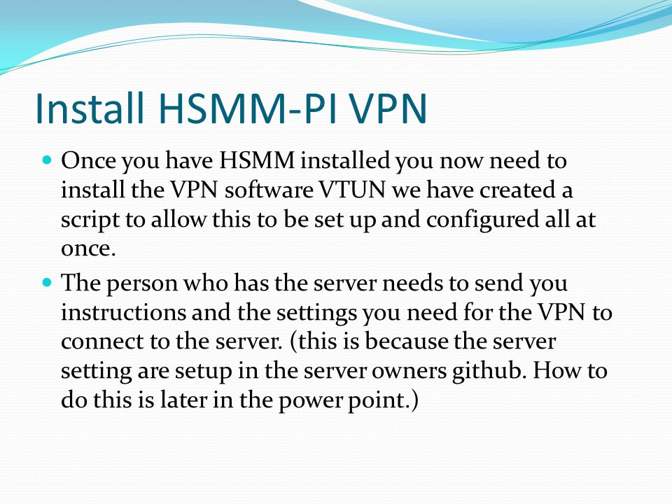 Install HSMM-PI VPN Once you have HSMM installed you now need to install the VPN software VTUN we have created a script to allow this to be set up and configured all at once.
