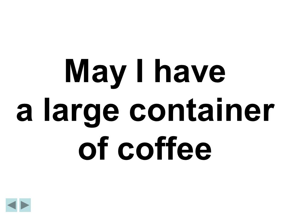 May I have a large container of coffee