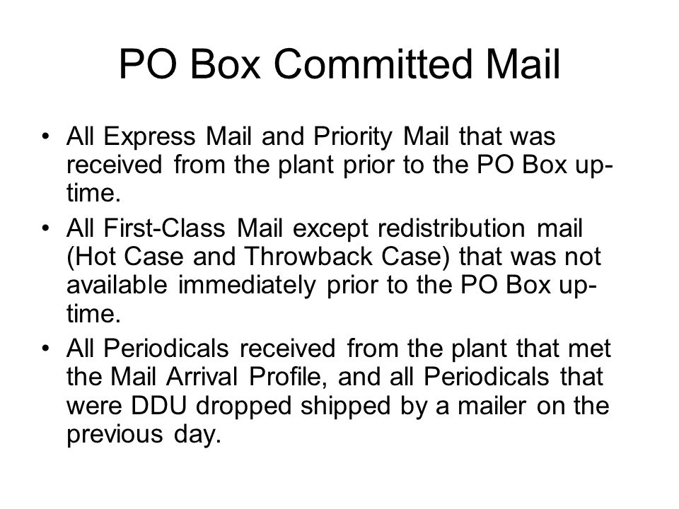 PO Box Committed Mail All Express Mail and Priority Mail that was received from the plant prior to the PO Box up- time.