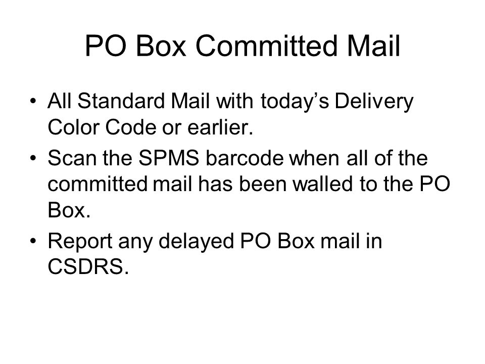 PO Box Committed Mail All Standard Mail with today's Delivery Color Code or earlier.