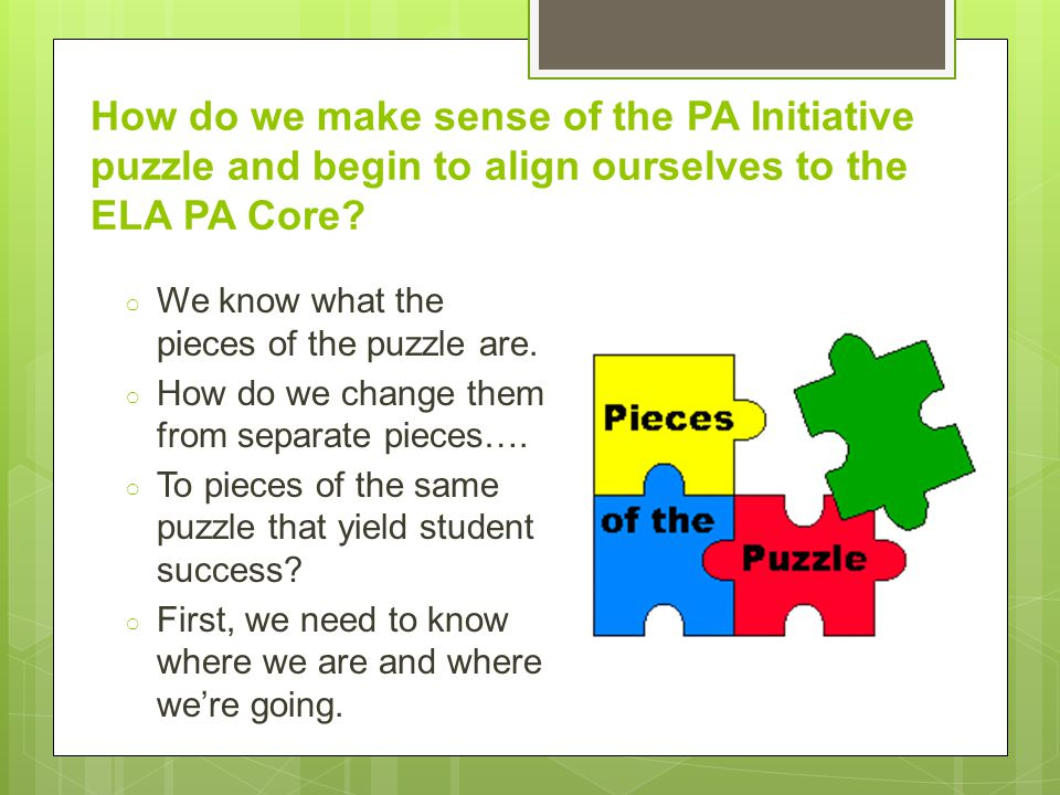 How do we make sense of the PA Initiative puzzle and begin to align ourselves to the ELA PA Core.