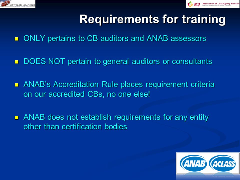 ONLY pertains to CB auditors and ANAB assessors ONLY pertains to CB auditors and ANAB assessors DOES NOT pertain to general auditors or consultants DOES NOT pertain to general auditors or consultants ANAB's Accreditation Rule places requirement criteria on our accredited CBs, no one else.