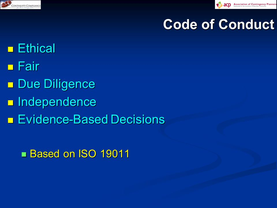 Code of Conduct Ethical Ethical Fair Fair Due Diligence Due Diligence Independence Independence Evidence-Based Decisions Evidence-Based Decisions Based on ISO 19011 Based on ISO 19011