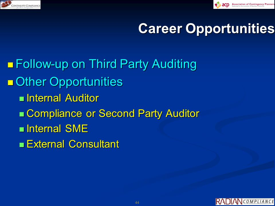 44 Career Opportunities Follow-up on Third Party Auditing Follow-up on Third Party Auditing Other Opportunities Other Opportunities Internal Auditor Internal Auditor Compliance or Second Party Auditor Compliance or Second Party Auditor Internal SME Internal SME External Consultant External Consultant