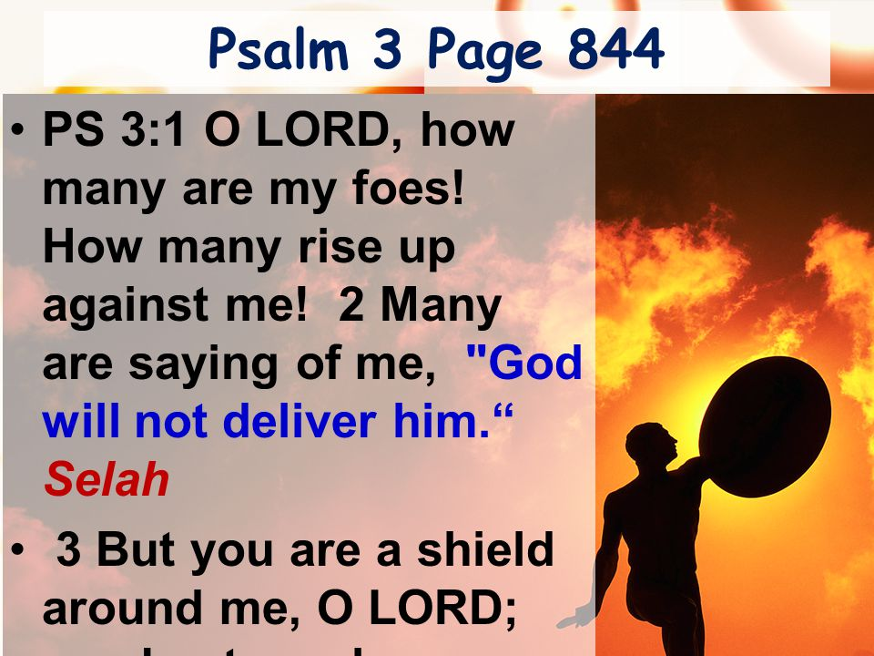 Psalm 3 Page 844 PS 3:1 O LORD, how many are my foes.