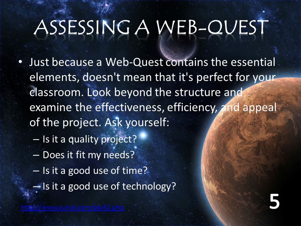 Just because a Web-Quest contains the essential elements, doesn t mean that it s perfect for your classroom.