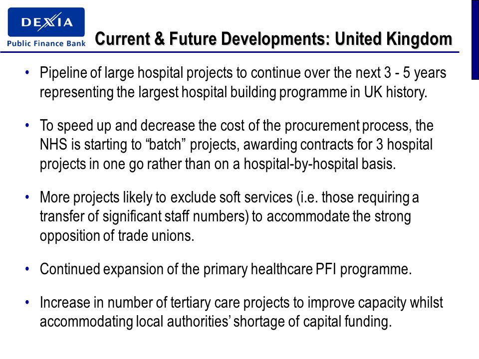 Current & Future Developments: United Kingdom Pipeline of large hospital projects to continue over the next 3 - 5 years representing the largest hospital building programme in UK history.
