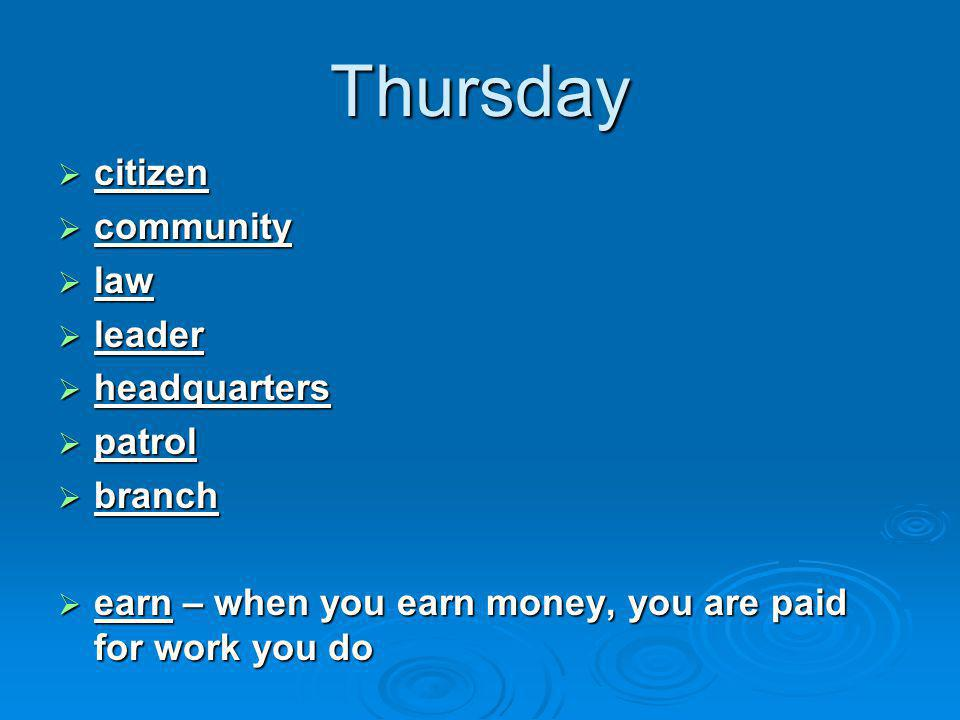 Thursday  citizen  community  law  leader  headquarters  patrol  branch  earn – when you earn money, you are paid for work you do