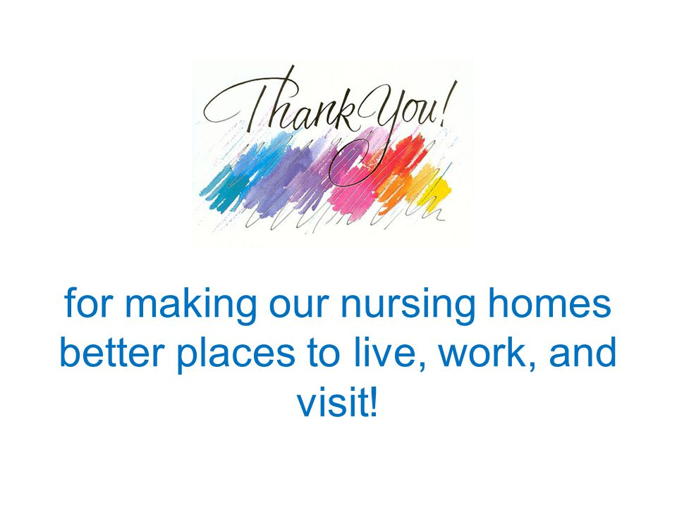 for making our nursing homes better places to live, work, and visit!