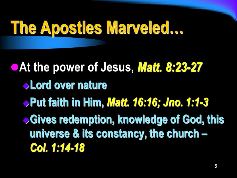 5 The Apostles Marveled… At the power of Jesus, Matt.
