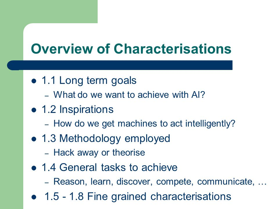 Overview of Characterisations 1.1 Long term goals – What do we want to achieve with AI.