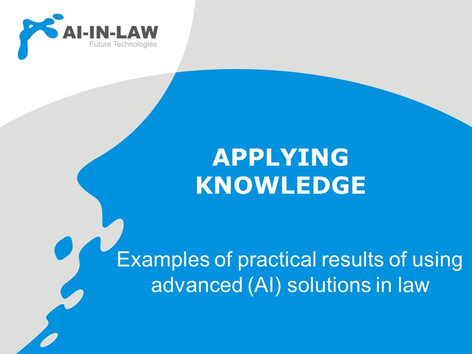 APPLYING KNOWLEDGE Examples of practical results of using advanced (AI) solutions in law