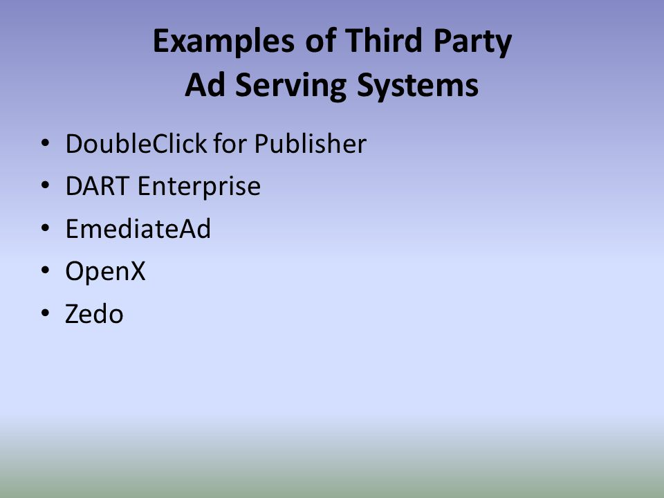 Examples of Third Party Ad Serving Systems DoubleClick for Publisher DART Enterprise EmediateAd OpenX Zedo