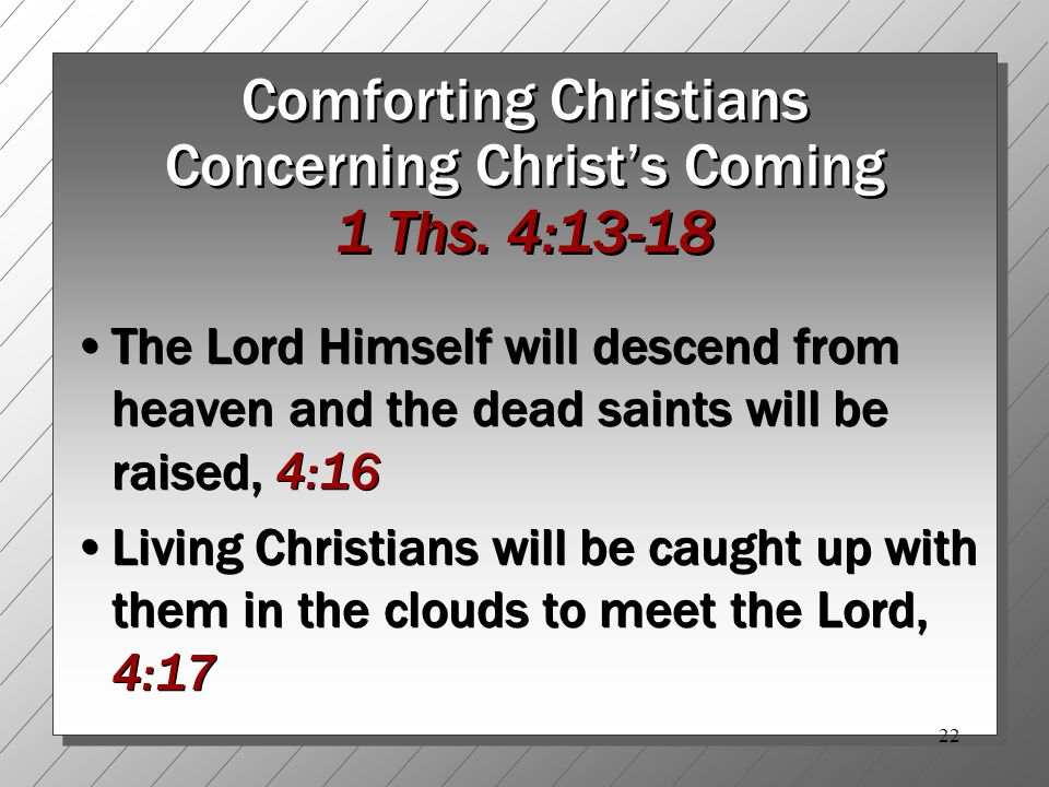 22 Comforting Christians Concerning Christ's Coming 1 Ths.