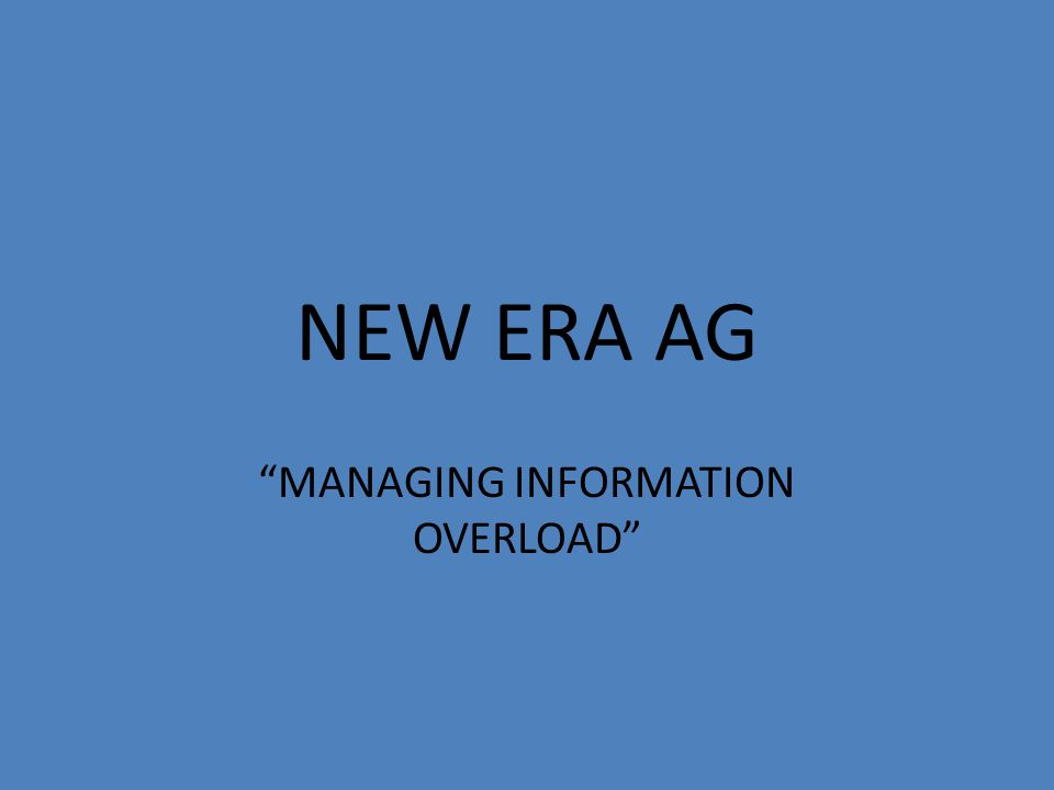 NEW ERA AG MANAGING INFORMATION OVERLOAD