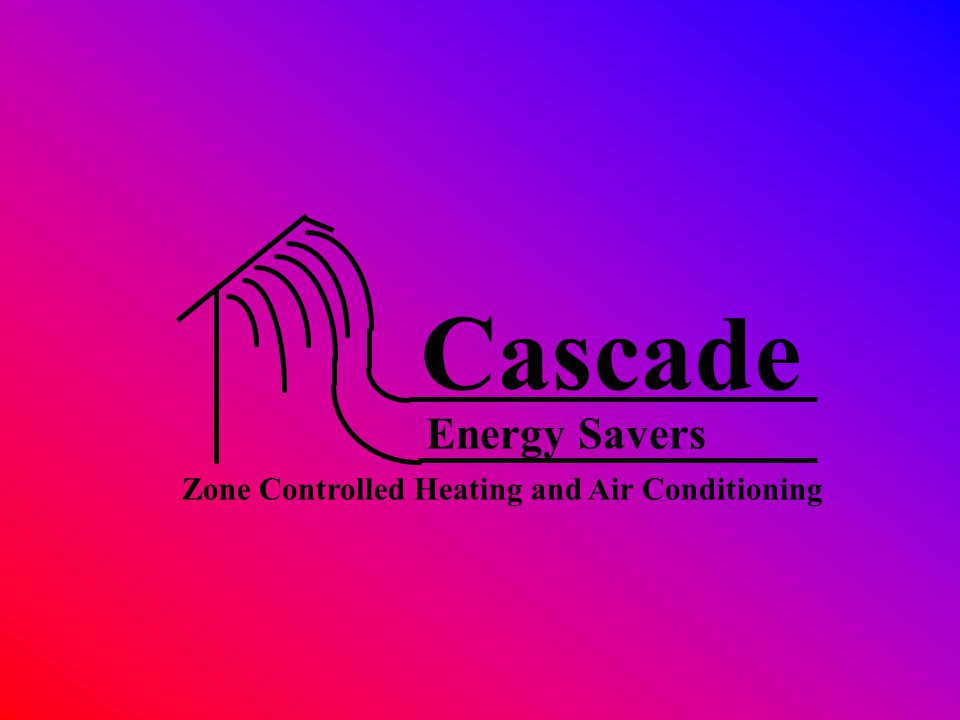 Cascade Energy Savers Zone Controlled Heating and Air Conditioning