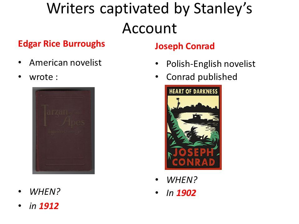 Writers captivated by Stanley's Account Edgar Rice Burroughs American novelist wrote : WHEN.