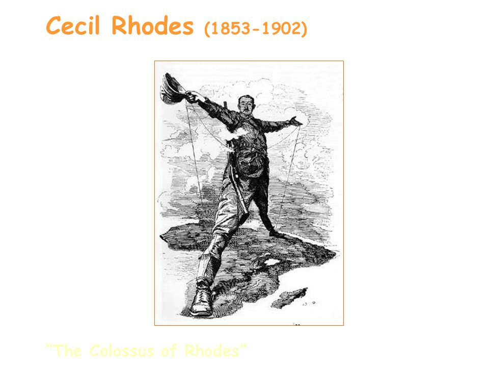 Cecil Rhodes (1853-1902) The Colossus of Rhodes