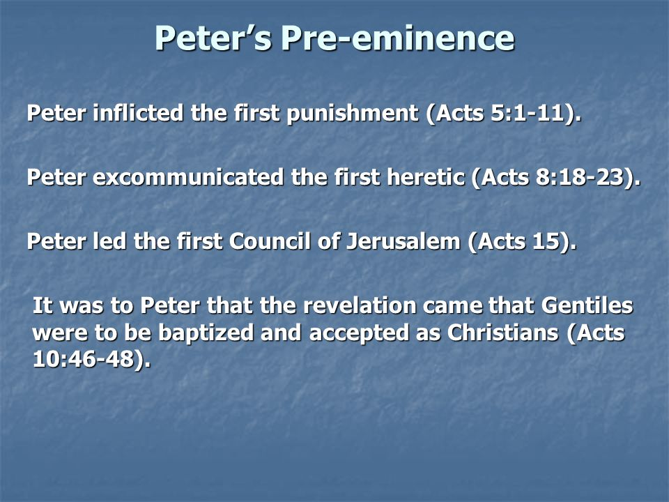 Peter's Pre-eminence Peter inflicted the first punishment (Acts 5:1-11).