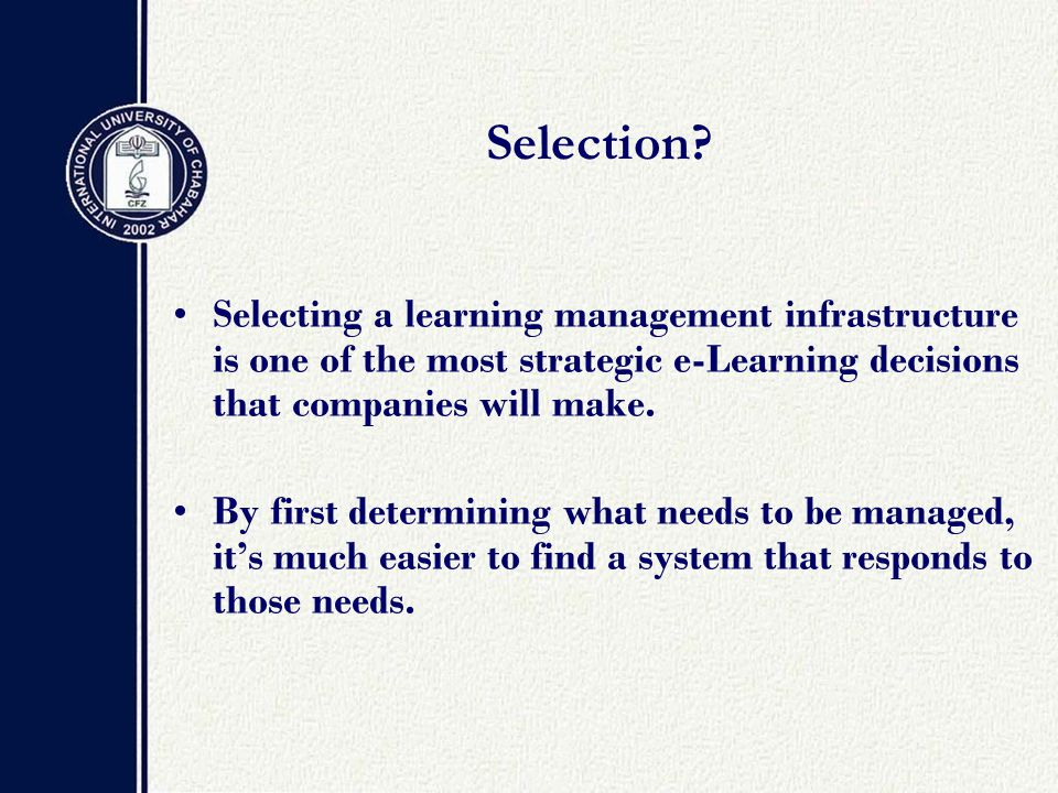 Selecting a learning management infrastructure is one of the most strategic e-Learning decisions that companies will make.