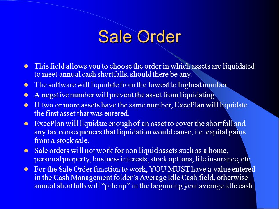 Sale Order This field allows you to choose the order in which assets are liquidated to meet annual cash shortfalls, should there be any.