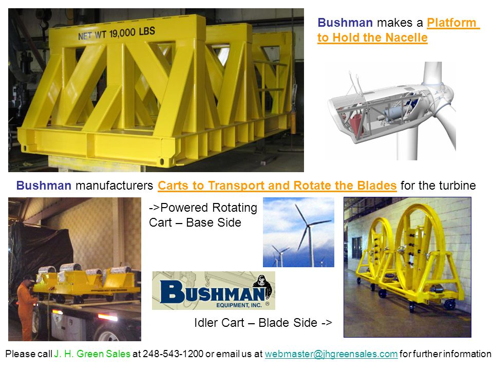 Bushman makes a Platform to Hold the Nacelle Bushman manufacturers Carts to Transport and Rotate the Blades for the turbine ->Powered Rotating Cart – Base Side Idler Cart – Blade Side -> Please call J.