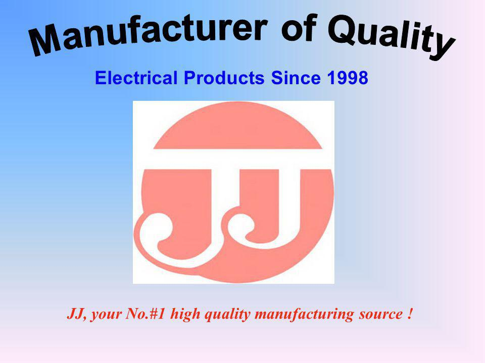 JJ, your No.#1 high quality manufacturing source ! Electrical ...