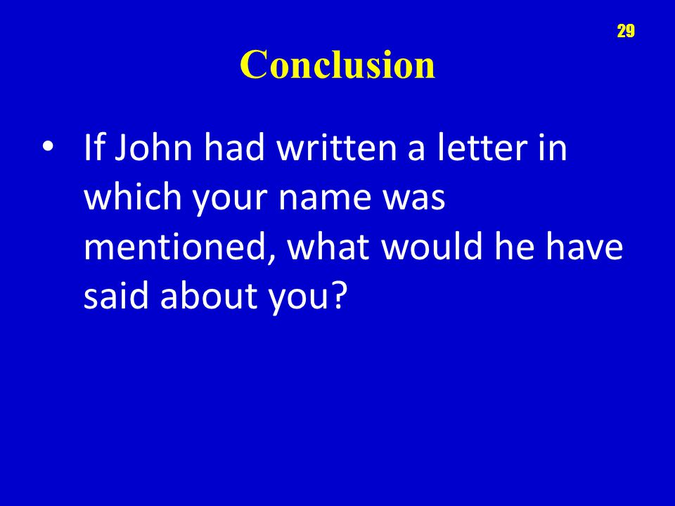 Conclusion If John had written a letter in which your name was mentioned, what would he have said about you.