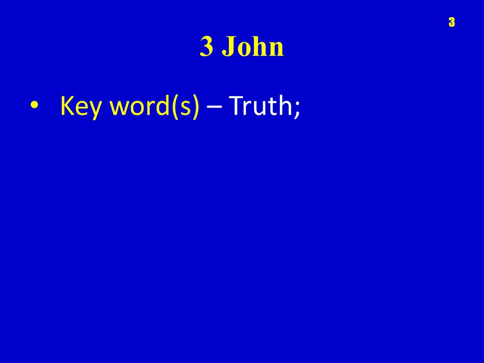 3 John Key word(s) – Truth; 3